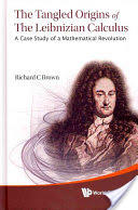 Tangled Origins of the Leibnizian Calculus, The: A Case Study of a Mathematical Revolution - A Case Study of a Mathematical Revolution (2012)
