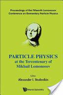 Particle Physics at the Tercentenary of Mikhail Lomonosov - Proceedings of the Fifteenth Lomonosov Conference on Elementary Particle Physics (2012)