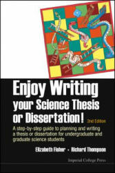 Enjoy Writing Your Science Thesis or Dissertation! - A Step by Step Guide to Planning and Writing a Thesis or Dissertation for Undergraduate and Grad (2014)
