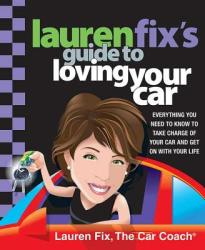 Lauren Fix's Guide to Loving Your Car: Everything You Need to Know to Take Charge of Your Car and Get on with Your Life (ISBN: 9780312370794)