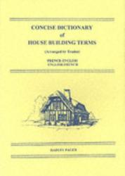 Concise Dictionary of House Building Terms French-English/English-French - A. S. Lindsey (2001)
