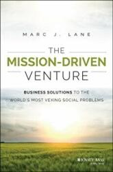 Mission-Driven Venture - Business Solutions to the World's Most Vexing Social Problems (2015)