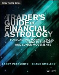 Traders Guide to Financial Astrology - Forecasting Market Cycles Using Planetary and Lunar Movements (2015)