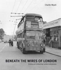 Beneath the Wires of London - Driving and Conducting London Trolleybuses (2008)