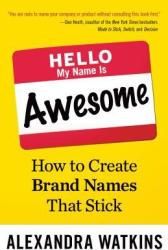 Hello, My Name Is Awesome: How to Create Brand Names That St - Alexandra Watkins (2014)