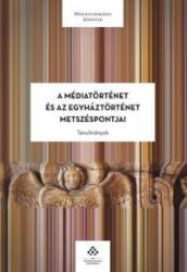 A MÉDIATÖRTÉNET ÉS AZ EGYHÁZTÖRTÉNET METSZÉSPONTJAI (2015)
