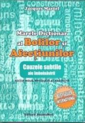 Marele Dictionar Al Bolilor Si Afectiunilor Ed. 2 - Jacques Martel (2015)