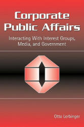 Corporate Public Affairs - Interacting with Interest Groups, Media, and Government (2005)