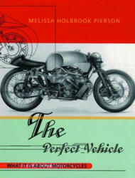 The Perfect Vehicle: What It is about Motorcycles (ISBN: 9780393318098)