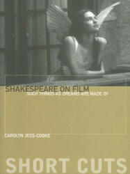 Shakespeare on Film - Such Things as Dreams Are Made Of - Carolyn Jess Cooke (2007)