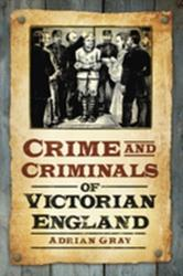 Crime and Criminals of Victorian England (2011)