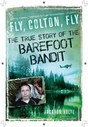 Fly, Colton, Fly: The True Story of the Barefoot Bandit (ISBN: 9780451235084)