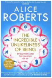 Incredible Unlikeliness of Being - Alice Roberts (2015)