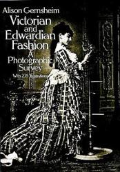 Victorian and Edwardian Fashion - Alison Gernsheim (ISBN: 9780486242057)