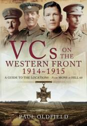 Victoria Crosses on the Western Front August 1914-April 1915 - A Guide to the Locations - from Mons to Hill 60 (2014)