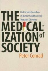 Medicalization of Society - On the Transformation of Human Conditions into Treatable Disorders (2007)
