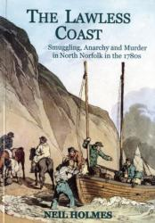 Lawless Coast - Murder, Smuggling and Anarchy in the 1780s on the North Norfolk Coast (2008)