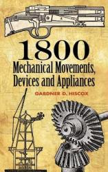 1800 Mechanical Movements: Devices and Appliances (ISBN: 9780486457437)