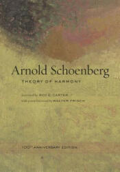Theory of Harmony - Arnold Schoenberg, Walter Frisch, Roy E. Carter (ISBN: 9780520266087)