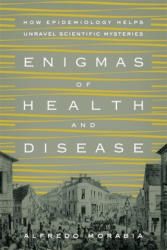 Enigmas of Health and Disease - How Epidemiology Helps Unravel Scientific Mysteries (2014)