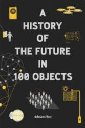 History of the Future in 100 Objects - Adrian Hon (2013)