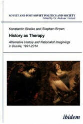 History as Therapy - Konstantin Sheiko, Stephen Brown, Andreas Umland (2014)