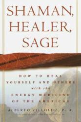 Shaman, Healer, Sage - Alberto Villoldo (ISBN: 9780609605448)