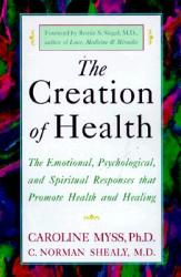 The Creation of Health: The Emotional, Psychological, and Spiritual Responses That Promote Health and Healing (ISBN: 9780609803233)