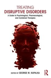 Treating Disruptive Disorders - A Guide to Psychological, Pharmacological, and Combined Therapies (2015)