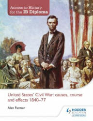 United States Civil War: Causes, Course and Effects 1840-77 (2012)