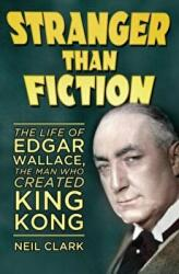 Stranger Than Fiction - The Life of Edgar Wallace, the Man Who Created King Kong (2015)