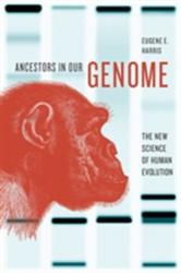 Ancestors in Our Genome: The New Science of Human Evolution - The New Science of Human Evolution (2015)