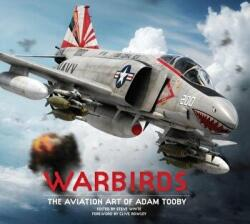 Warbirds: The Aviation Art of Adam Tooby, Hardcover (2014)