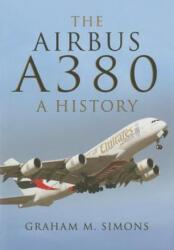 Airbus A380: A History - Graham Simons (2014)