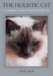 Holistic Cat - A Complete Guide to Natural Health Care (2015)