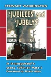 Jubilees' and 'Jubblys': A Trainspotter's Story 1959-1964 (ISBN: 9781857944440)
