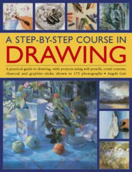Step-by-step Course in Drawing - A Practical Guide to Drawing, with Projects Using Soft Pencils, Conte Crayons, Charcoal and Graphite Sticks, Shown i (2014)