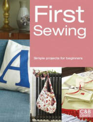 First Sewing - Simple Projects for Beginners (2014)