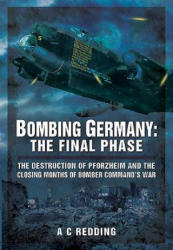 Bombing Germany: The Final Phase - A C Redding (2015)
