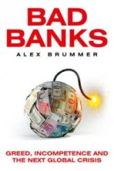 Bad Banks - Greed, Incompetence and the Next Global Crisis (2015)