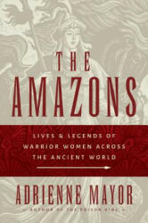The Amazons: Lives and Legends of Warrior Women Across the Ancient World (2014)