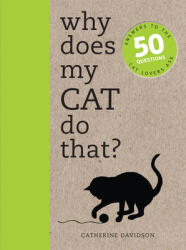 Why Does My Cat Do That? - Answers to the 50 Questions Cat Lovers Ask (2014)