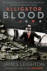 Alligator Blood - The Spectacular Rise and Fall of the High-rolling Whiz-kid who Controlled Online Poker's Billions (2014)