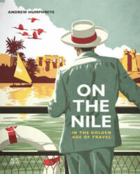 On the Nile in the Golden Age of Travel - Andrew Humphreys (2015)