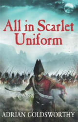 All in Scarlet Uniform - Adrian Goldsworthy (2014)