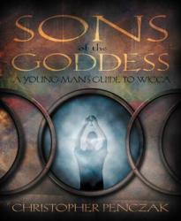 Sons of the Goddess: A Young Man's Guide to Wicca (ISBN: 9780738705477)