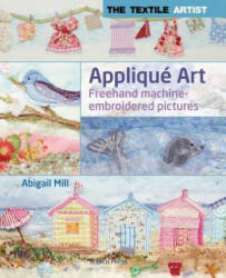 Textile Artist: Applique Art - Abigail Mill (2014)