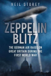 Zeppelin Blitz - The German Air Raids on Great Britain During the First World War (2015)