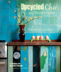 Upcycled Chic and Modern Hacks - Thrifty Ways for Stylish Homes (2015)
