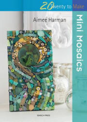 Twenty to Make: Mini Mosaics - Aimee Harman (2015)